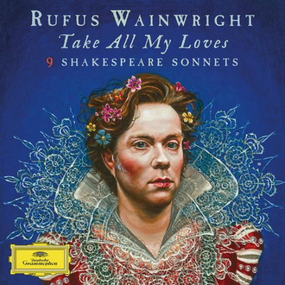 Rufus Wainwright / Take All My Loves - 9 Shakespeare Sonnets