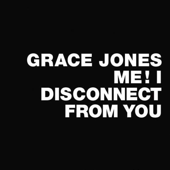 Grace Jones / Me! I Disconnect From You