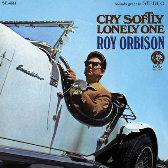 Roy Orbison / Cry Softly Lonely One