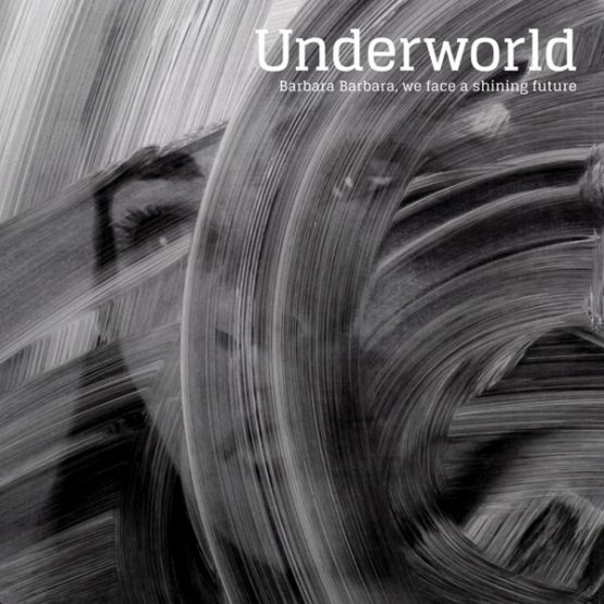 Underworld / Barbara Barbara, we face a shining future