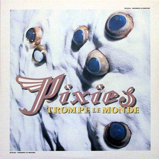 The Pixies - Trompe Le Monde