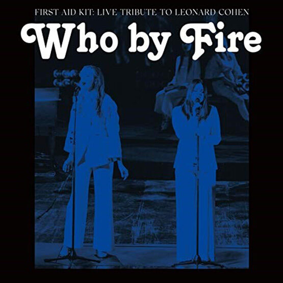 First Aid Kit - Who By Fire - Live Tribute To Leonard Cohen 2LP