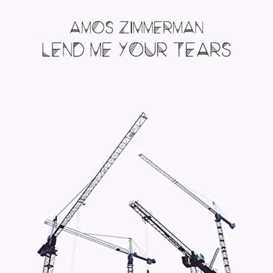 Amos Zimmerman - Lend Me Your Tears
