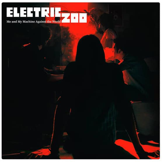 Electric Zoo - Me And My Machine Against The World