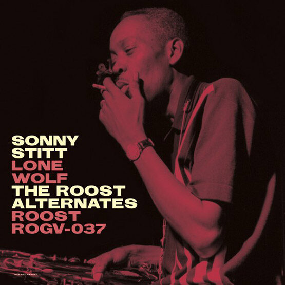 Sonny Stitt - Lone Wolf: The Roost Alternates